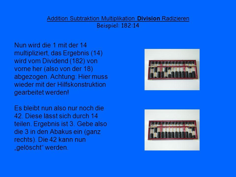 Addition Subtraktion Multiplikation Division Radizieren Beispiel: 182:14 Nun wird die 1 mit der 14 multipliziert, das Ergebnis (14) wird vom Dividend