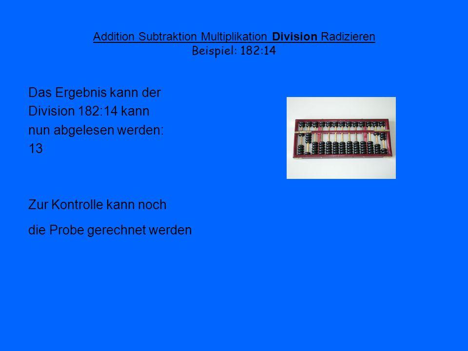 Addition Subtraktion Multiplikation Division Radizieren Beispiel: 182:14 Das Ergebnis kann der Division 182:14 kann nun abgelesen werden: 13 Zur Kontr