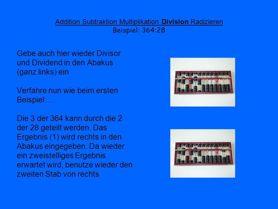 Addition Subtraktion Multiplikation Division Radizieren Beispiel: 364:28 Gebe auch hier wieder Divisor und Dividend in den Abakus (ganz links) ein Ver