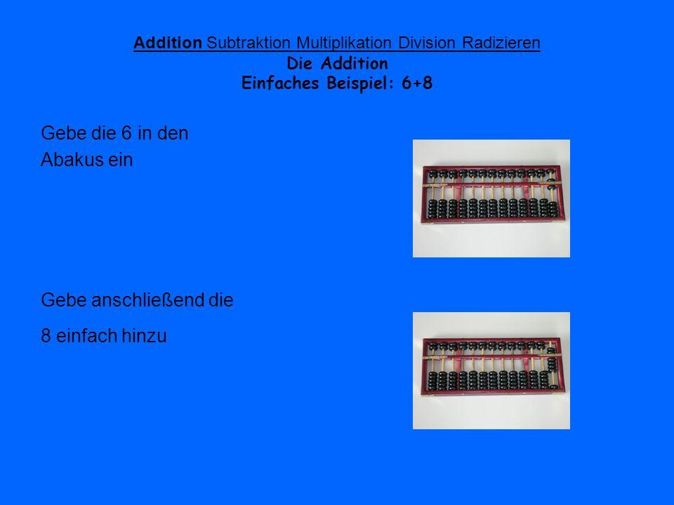 Addition Subtraktion Multiplikation Division Radizieren Einfaches Beispiel: 6+8 Da sich nun zwei Fünferperlen an der Querverbindung befinden, findet eine Übertragung in die linke Spalte statt (mit einer Einerperle) Das Ergebnis kann sofort abgelesen werden:14