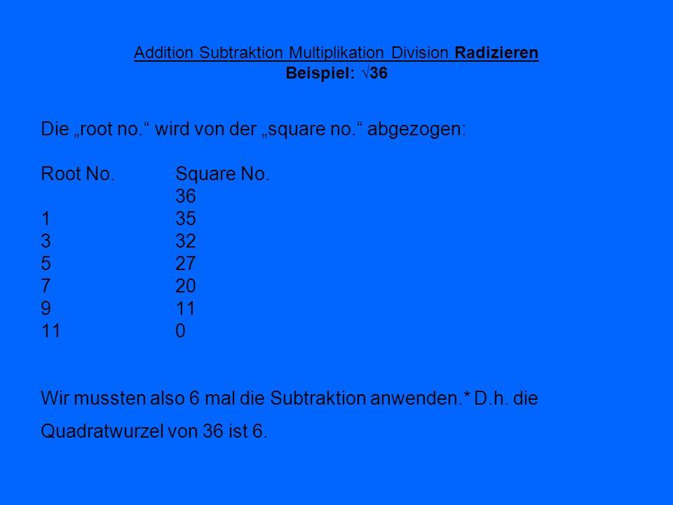 Addition Subtraktion Multiplikation Division Radizieren Beispiel: 36 Die root no. wird von der square no. abgezogen: Root No.Square No. 36 135 332 527