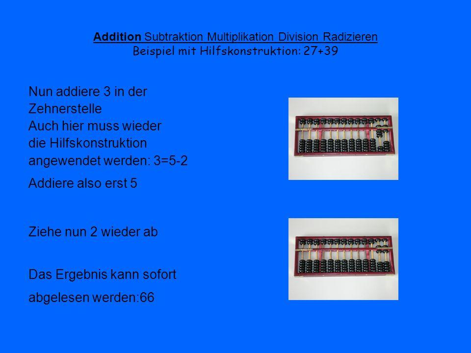 Addition Subtraktion Multiplikation Division Radizieren Beispiel mit Hilfskonstruktion: 27+39 Nun addiere 3 in der Zehnerstelle Auch hier muss wieder