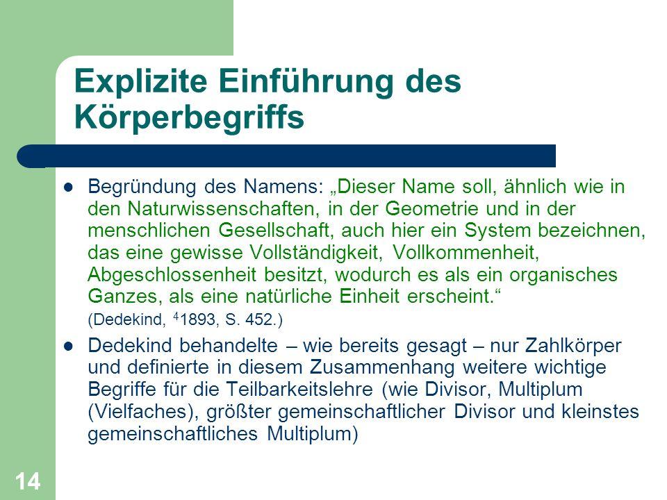 14 Explizite Einführung des Körperbegriffs Begründung des Namens: Dieser Name soll, ähnlich wie in den Naturwissenschaften, in der Geometrie und in de