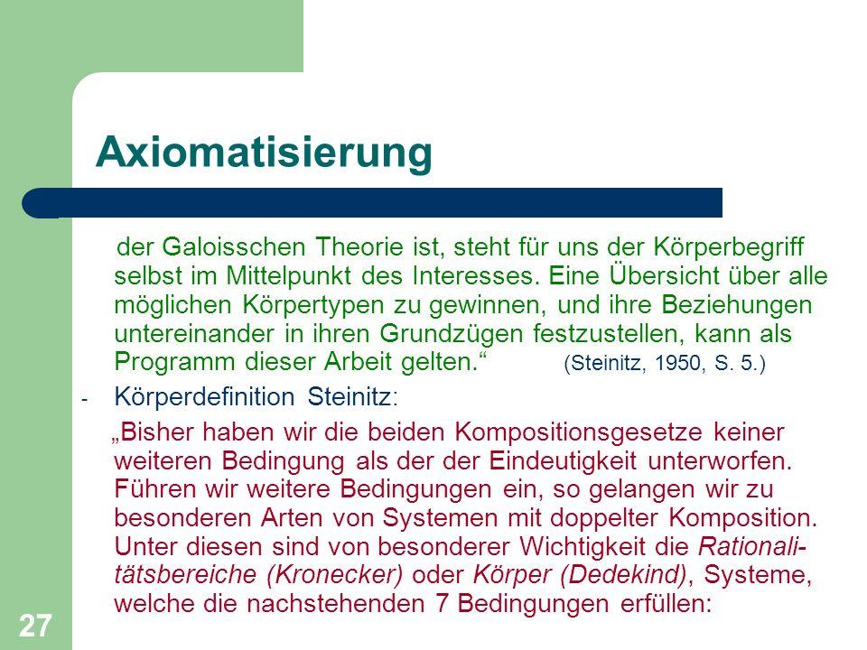 27 Axiomatisierung der Galoisschen Theorie ist, steht für uns der Körperbegriff selbst im Mittelpunkt des Interesses. Eine Übersicht über alle möglich