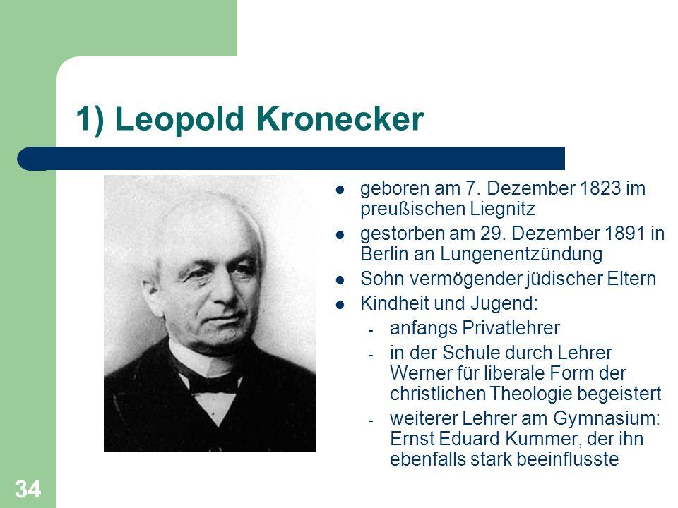 34 1) Leopold Kronecker geboren am 7. Dezember 1823 im preußischen Liegnitz gestorben am 29. Dezember 1891 in Berlin an Lungenentzündung Sohn vermögen