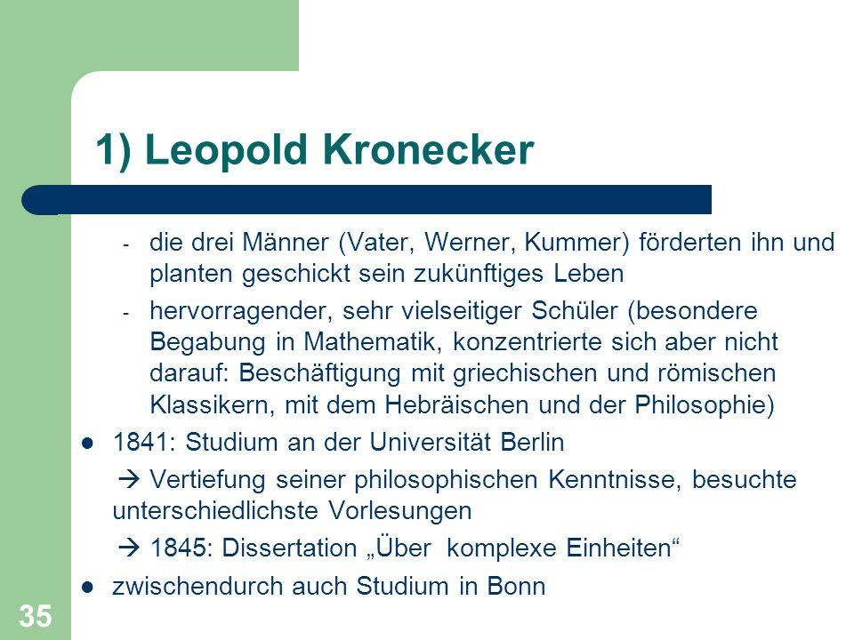 35 1) Leopold Kronecker - die drei Männer (Vater, Werner, Kummer) förderten ihn und planten geschickt sein zukünftiges Leben - hervorragender, sehr vi
