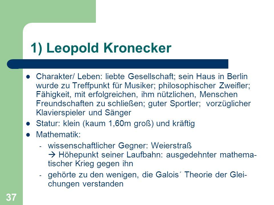 37 1) Leopold Kronecker Charakter/ Leben: liebte Gesellschaft; sein Haus in Berlin wurde zu Treffpunkt für Musiker; philosophischer Zweifler; Fähigkei