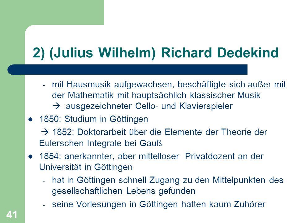 41 2) (Julius Wilhelm) Richard Dedekind - mit Hausmusik aufgewachsen, beschäftigte sich außer mit der Mathematik mit hauptsächlich klassischer Musik a