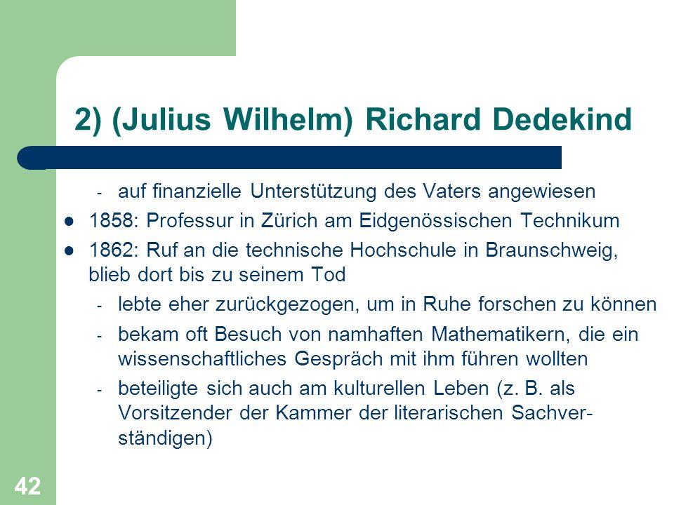 42 2) (Julius Wilhelm) Richard Dedekind - auf finanzielle Unterstützung des Vaters angewiesen 1858: Professur in Zürich am Eidgenössischen Technikum 1