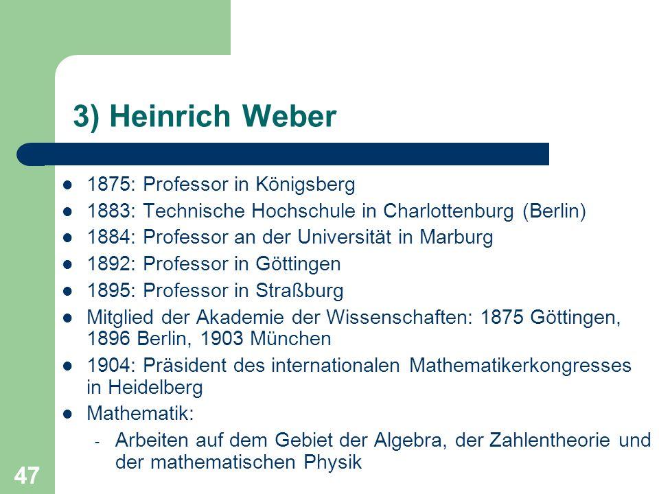 47 3) Heinrich Weber 1875: Professor in Königsberg 1883: Technische Hochschule in Charlottenburg (Berlin) 1884: Professor an der Universität in Marbur