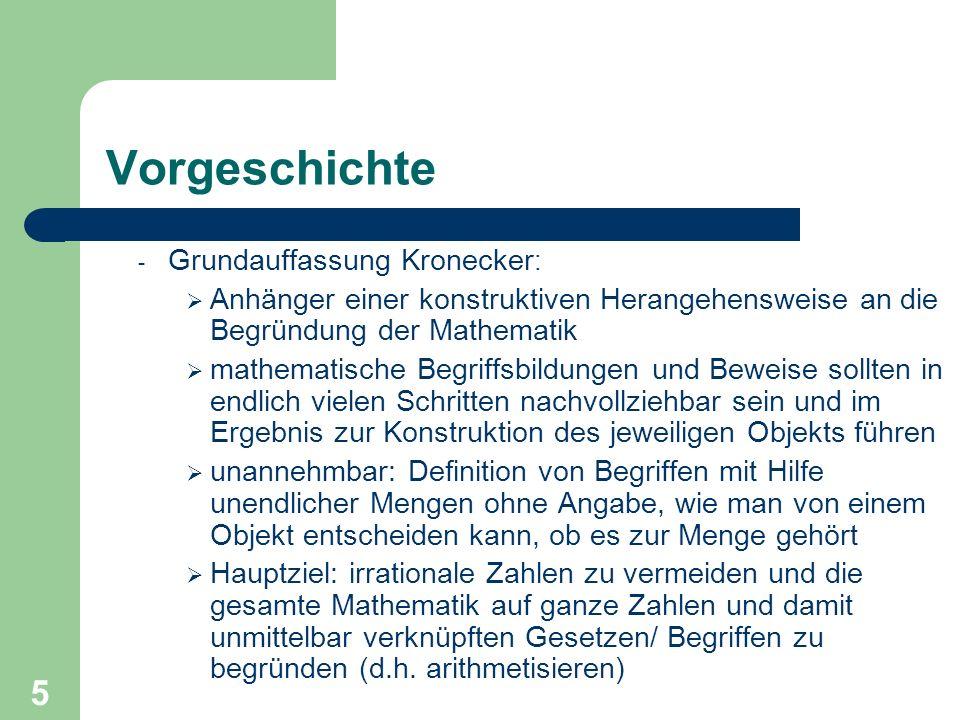 5 Vorgeschichte - Grundauffassung Kronecker : Anhänger einer konstruktiven Herangehensweise an die Begründung der Mathematik mathematische Begriffsbil