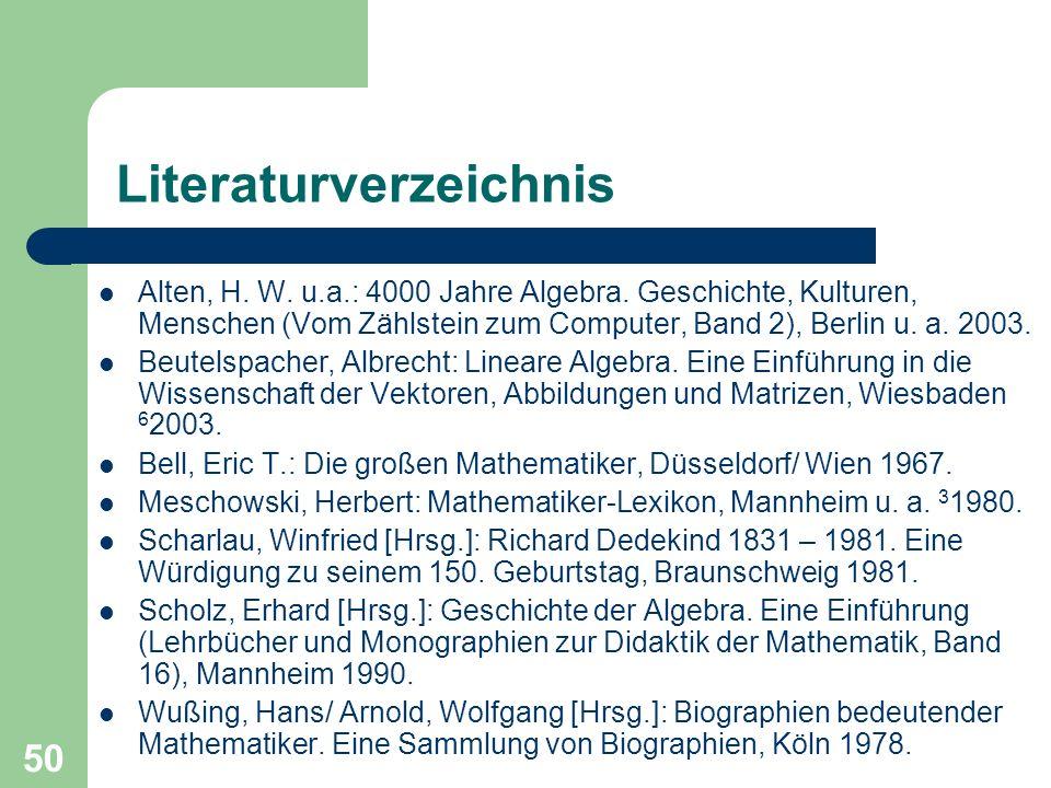 50 Literaturverzeichnis Alten, H. W. u.a.: 4000 Jahre Algebra. Geschichte, Kulturen, Menschen (Vom Zählstein zum Computer, Band 2), Berlin u. a. 2003.