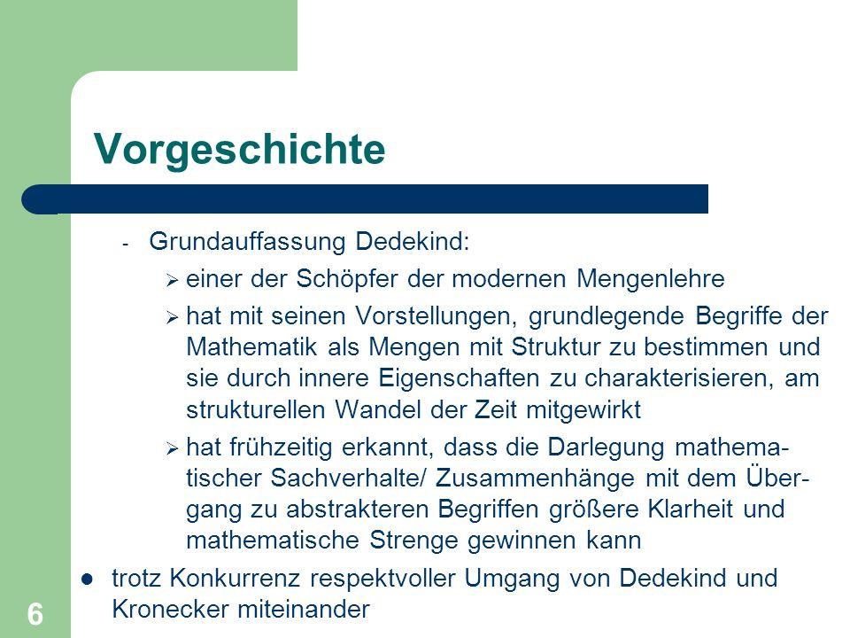7 Explizite Einführung des Körperbegriffs 1871: Herausgabe der zahlentheoretischen Vorlesungen von Dirichlet durch Dedekind, versehen mit eigenen Supplemen- ten (u.