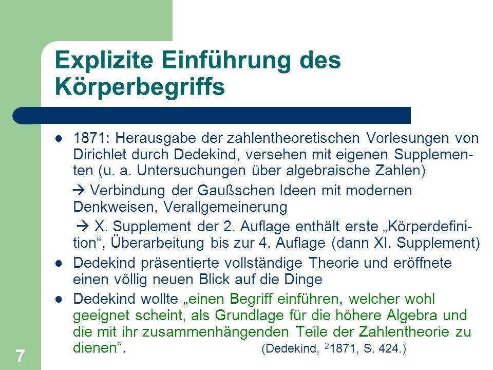 7 Explizite Einführung des Körperbegriffs 1871: Herausgabe der zahlentheoretischen Vorlesungen von Dirichlet durch Dedekind, versehen mit eigenen Supp