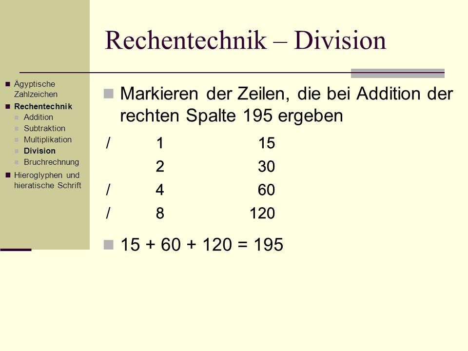 Rechentechnik – Division Markieren der Zeilen, die bei Addition der rechten Spalte 195 ergeben /115 230 /460 /8120 15 + 60 + 120 = 195 Ägyptische Zahl
