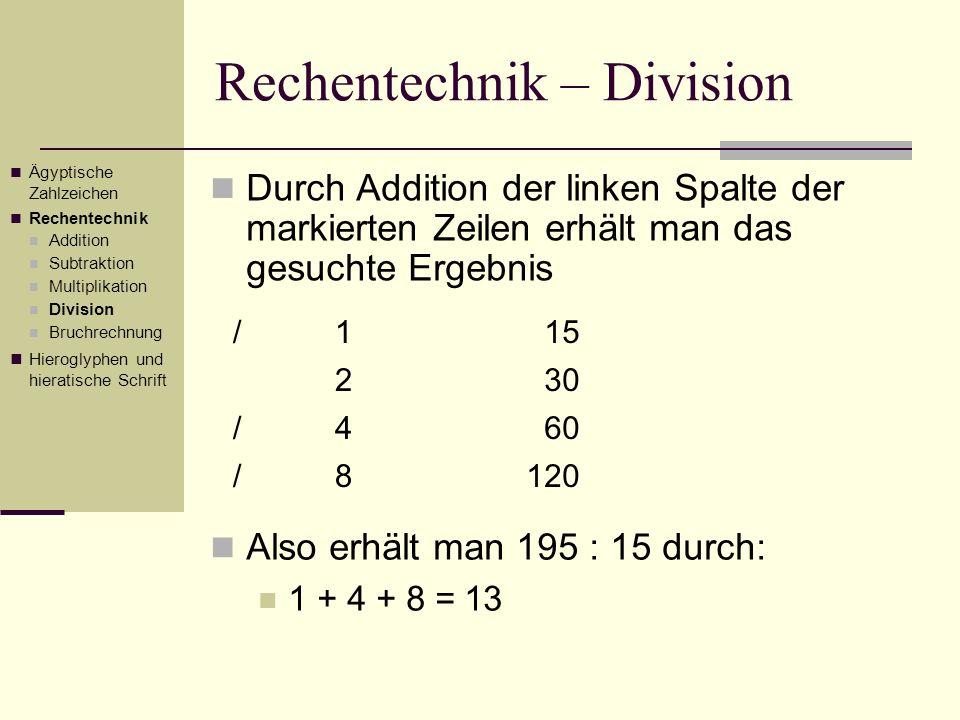 Rechentechnik – Division Durch Addition der linken Spalte der markierten Zeilen erhält man das gesuchte Ergebnis Ägyptische Zahlzeichen Rechentechnik