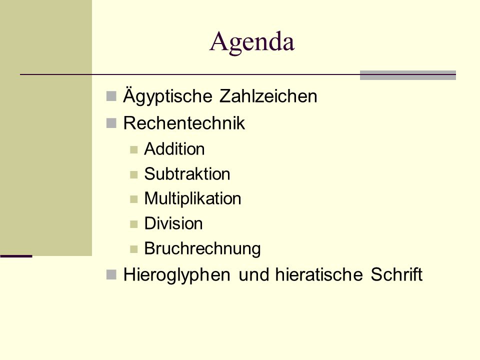 Agenda Ägyptische Zahlzeichen Rechentechnik Addition Subtraktion Multiplikation Division Bruchrechnung Hieroglyphen und hieratische Schrift