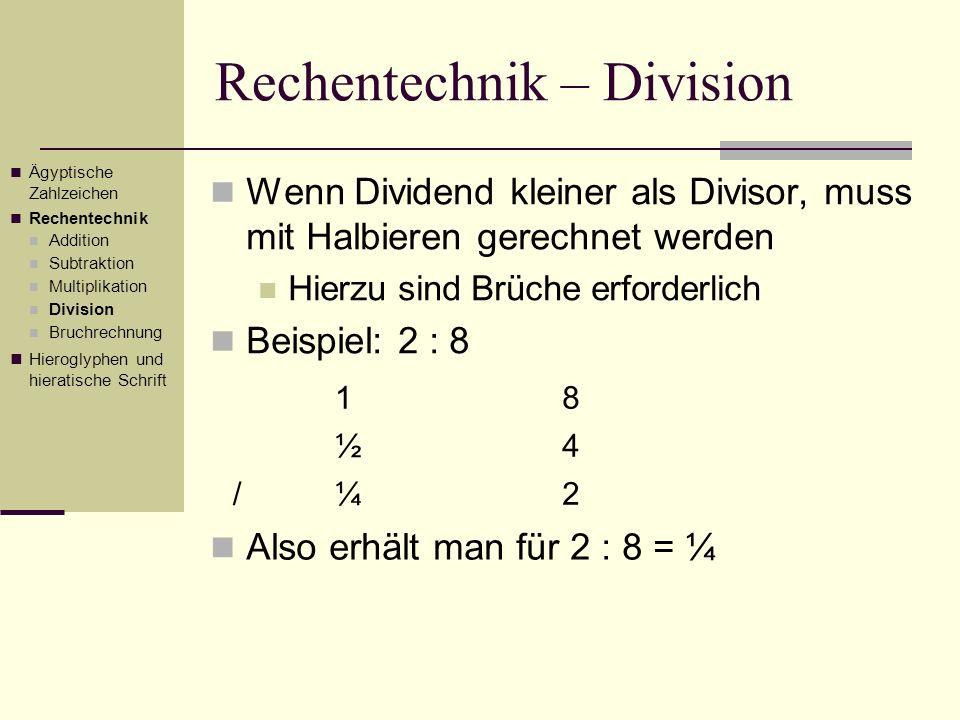 Rechentechnik – Division Wenn Dividend kleiner als Divisor, muss mit Halbieren gerechnet werden Hierzu sind Brüche erforderlich Beispiel: 2 : 8 Ägypti