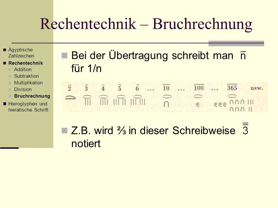 Rechentechnik – Bruchrechnung Bei der Übertragung schreibt man für 1/n Z.B. wird in dieser Schreibweise notiert Ägyptische Zahlzeichen Rechentechnik A