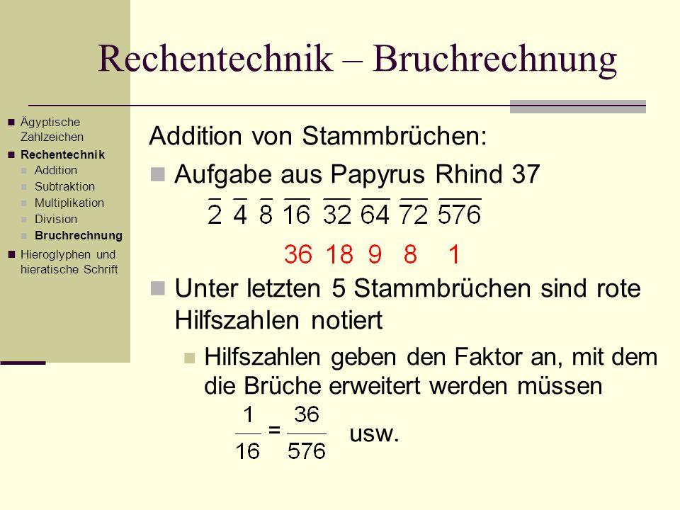Rechentechnik – Bruchrechnung Addition von Stammbrüchen: Aufgabe aus Papyrus Rhind 37 Unter letzten 5 Stammbrüchen sind rote Hilfszahlen notiert Hilfs