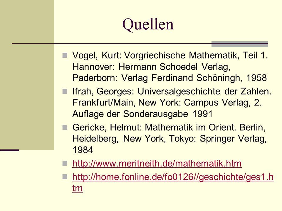 Quellen Vogel, Kurt: Vorgriechische Mathematik, Teil 1. Hannover: Hermann Schoedel Verlag, Paderborn: Verlag Ferdinand Schöningh, 1958 Ifrah, Georges: