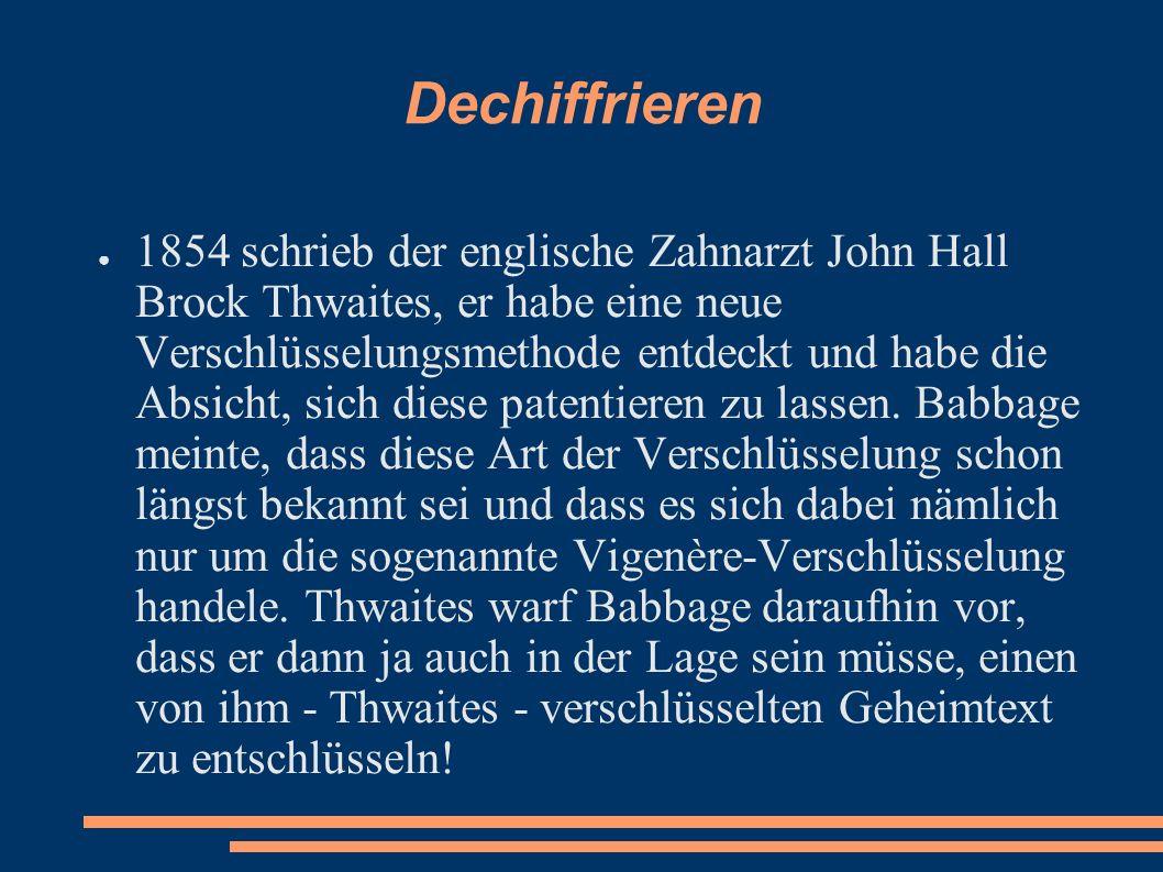 Dechiffrieren 1854 schrieb der englische Zahnarzt John Hall Brock Thwaites, er habe eine neue Verschlüsselungsmethode entdeckt und habe die Absicht, s