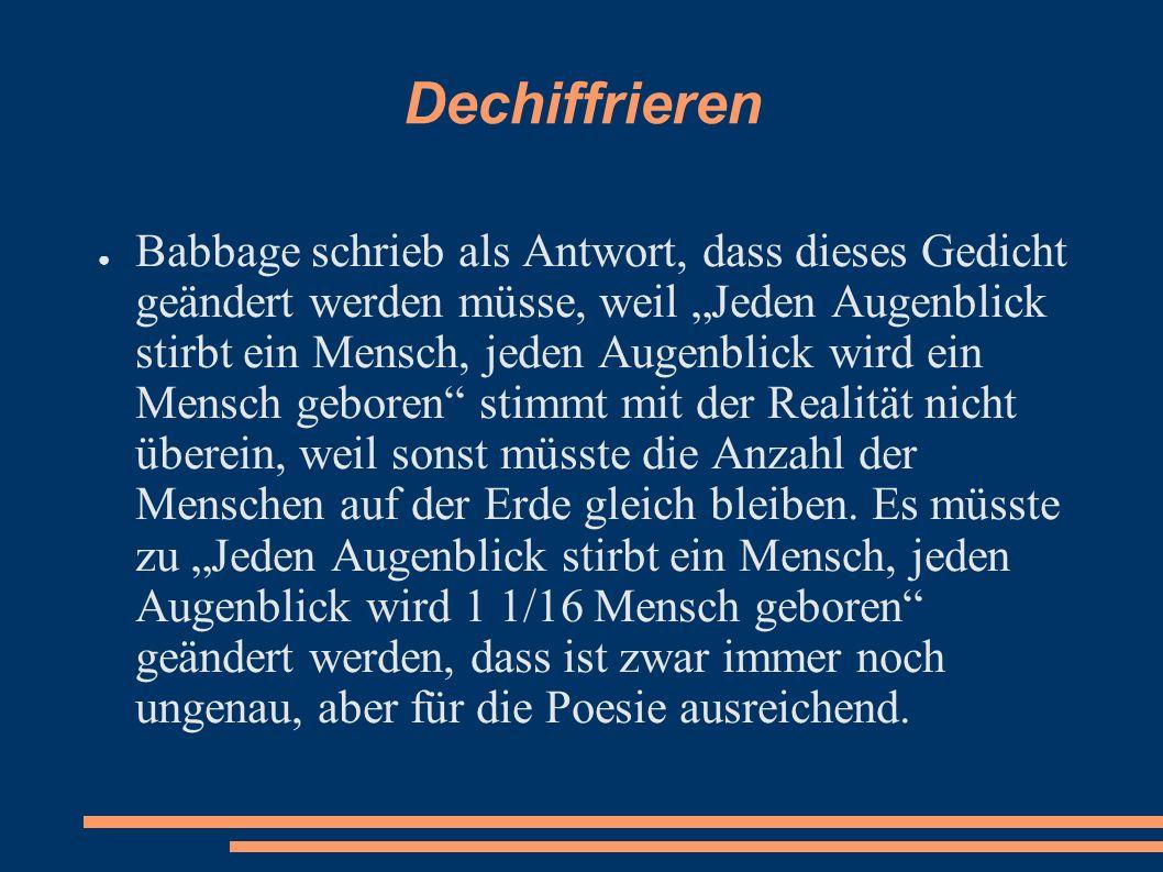 Dechiffrieren Babbage schrieb als Antwort, dass dieses Gedicht geändert werden müsse, weil Jeden Augenblick stirbt ein Mensch, jeden Augenblick wird e