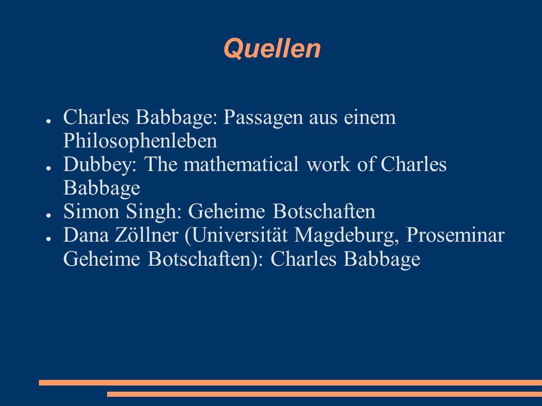 Quellen Charles Babbage: Passagen aus einem Philosophenleben Dubbey: The mathematical work of Charles Babbage Simon Singh: Geheime Botschaften Dana Zö
