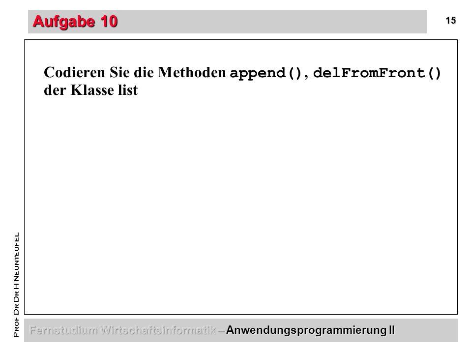 15 Prof Dr Dr H Neunteufel Aufgabe 10 Codieren Sie die Methoden append(), delFromFront() der Klasse list