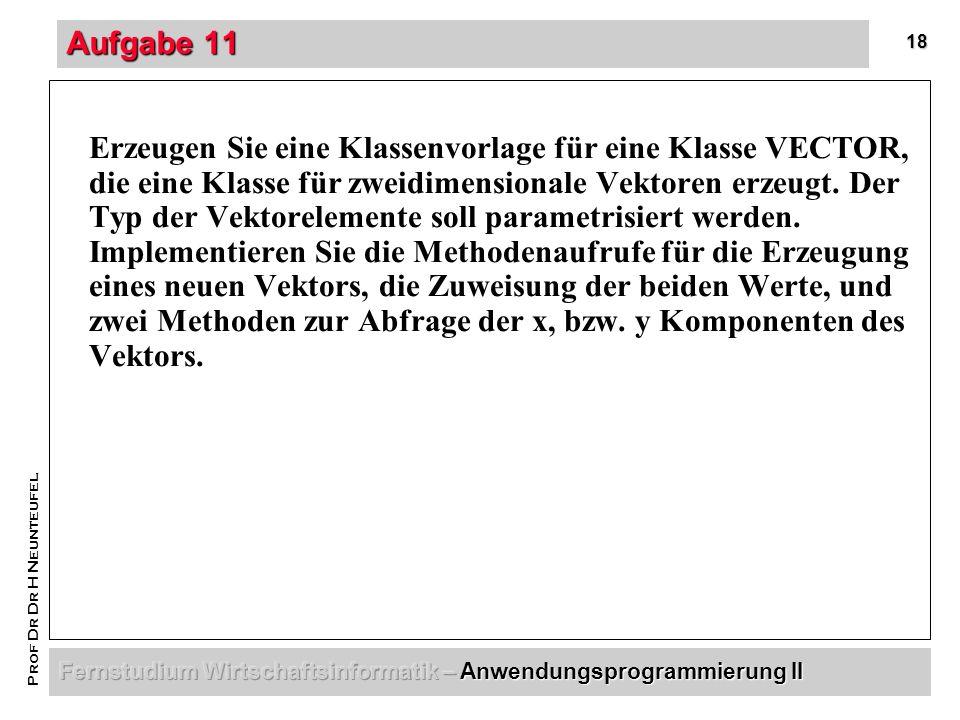 18 Prof Dr Dr H Neunteufel Aufgabe 11 Erzeugen Sie eine Klassenvorlage für eine Klasse VECTOR, die eine Klasse für zweidimensionale Vektoren erzeugt.