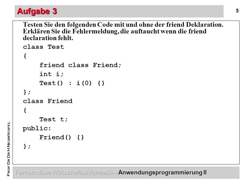 6 Prof Dr Dr H Neunteufel Aufgabe 3 - Lösung Ohne die friend Deklaration kann das Objekt Test nicht erzeugt werden, da der Standardkonstruktor von Test private ist.