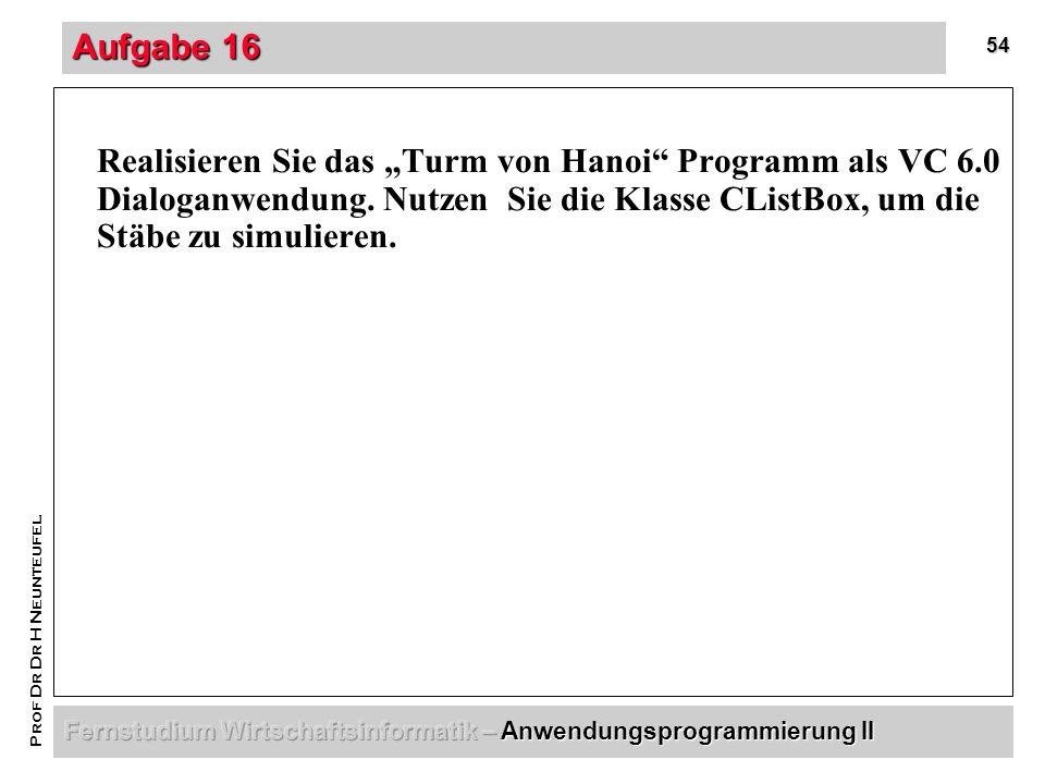 54 Prof Dr Dr H Neunteufel Aufgabe 16 Realisieren Sie das Turm von Hanoi Programm als VC 6.0 Dialoganwendung.
