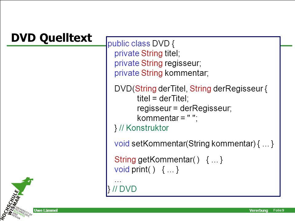 Vererbung Folie 10 Uwe Lämmel Datenbank- Quelltext class Database { private ArrayList cds ; private ArrayList dvds ;...