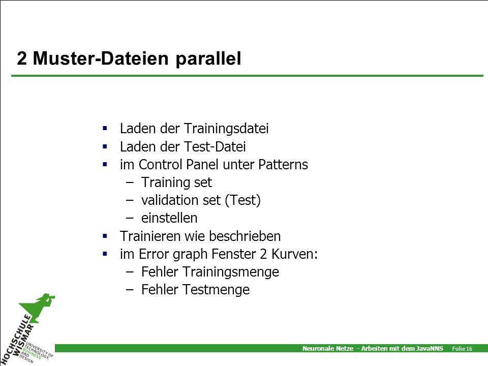 Neuronale Netze - Arbeiten mit dem JavaNNS Folie 16 2 Muster-Dateien parallel Laden der Trainingsdatei Laden der Test-Datei im Control Panel unter Pat