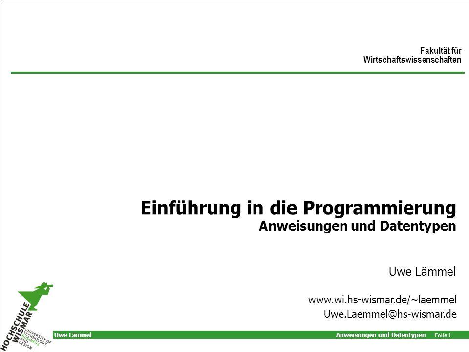 Anweisungen und Datentypen Folie 1 Uwe Lämmel Einführung in die Programmierung Anweisungen und Datentypen Uwe Lämmel Fakultät für Wirtschaftswissenschaften www.wi.hs-wismar.de/~laemmel Uwe.Laemmel@hs-wismar.de