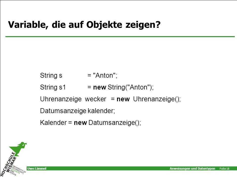 Anweisungen und Datentypen Folie 18 Uwe Lämmel Variable, die auf Objekte zeigen.