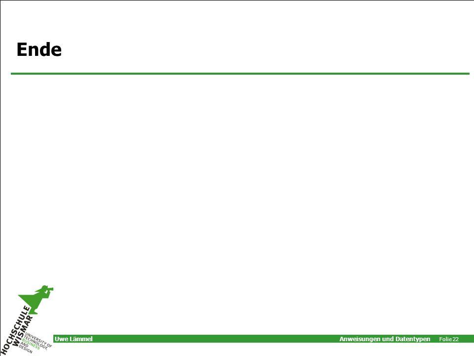 Anweisungen und Datentypen Folie 22 Uwe Lämmel Ende