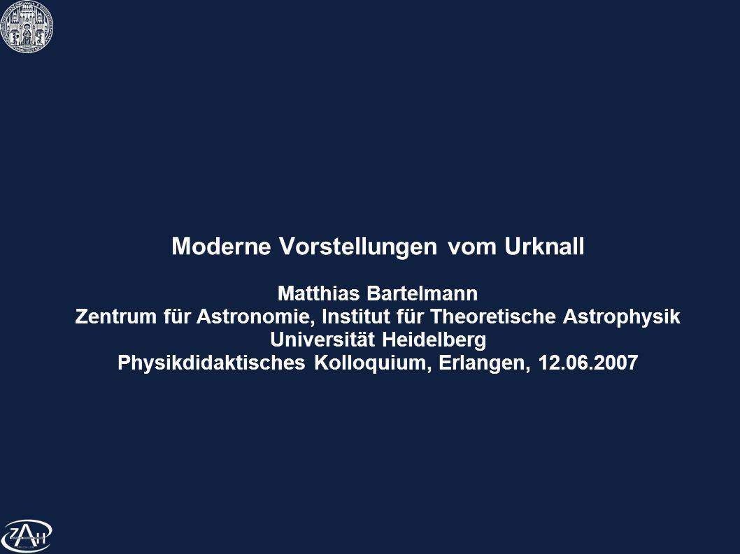 experimentelle Stützen Universum dehnt sich aus: es war früher kleiner und heißer es muss aus einem Urknall entstanden sein bis etwa 3 Minuten danach konnte Kernfusion stattfinden leichte Elemente entstanden (v.a.