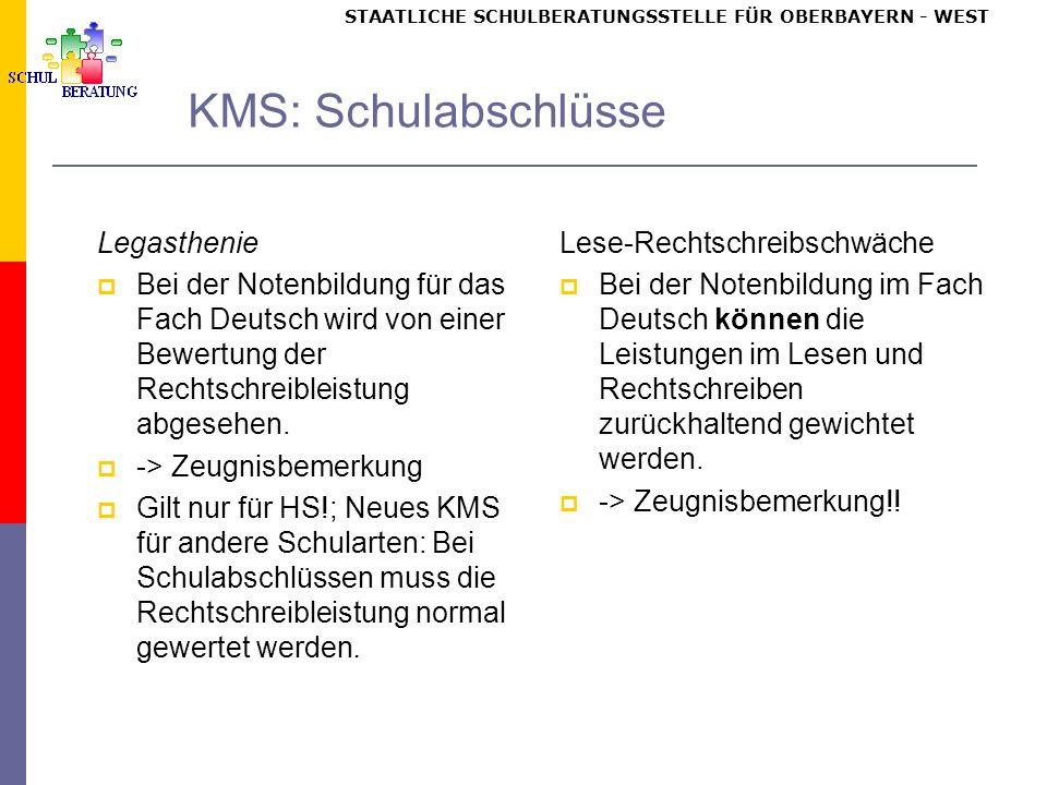 STAATLICHE SCHULBERATUNGSSTELLE FÜR OBERBAYERN WEST KMS: Schulabschlüsse Legasthenie Bei der Notenbildung für das Fach Deutsch wird von einer Bewertung der Rechtschreibleistung abgesehen.