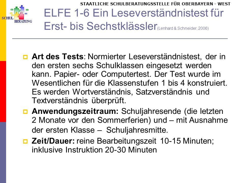 STAATLICHE SCHULBERATUNGSSTELLE FÜR OBERBAYERN WEST ELFE 1-6 Ein Leseverständnistest für Erst- bis Sechstklässler (Lenhard & Schneider, 2006) Art des Tests: Normierter Leseverständnistest, der in den ersten sechs Schulklassen eingesetzt werden kann.