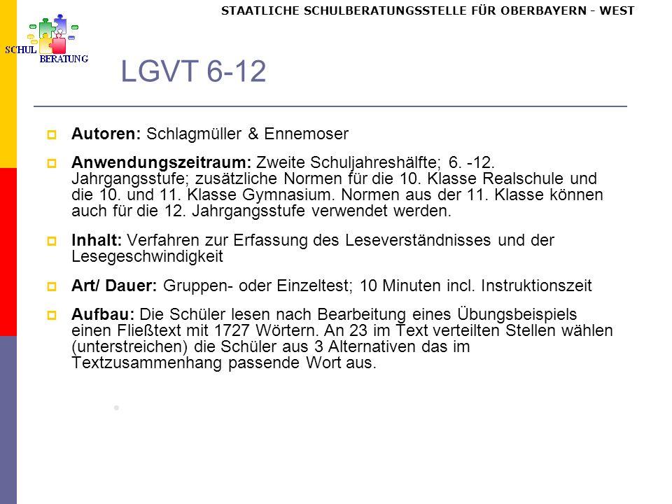 STAATLICHE SCHULBERATUNGSSTELLE FÜR OBERBAYERN WEST LGVT 6-12 Autoren: Schlagmüller & Ennemoser Anwendungszeitraum: Zweite Schuljahreshälfte; 6.