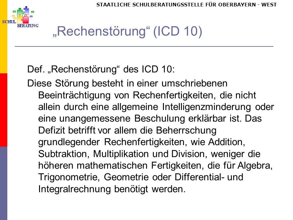 STAATLICHE SCHULBERATUNGSSTELLE FÜR OBERBAYERN WEST Rechenstörung (ICD 10) Def.