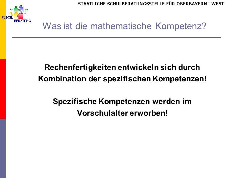STAATLICHE SCHULBERATUNGSSTELLE FÜR OBERBAYERN WEST Was ist die mathematische Kompetenz.