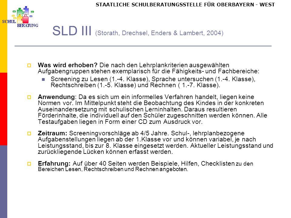 STAATLICHE SCHULBERATUNGSSTELLE FÜR OBERBAYERN WEST SLD III (Storath, Drechsel, Enders & Lambert, 2004) Was wird erhoben.