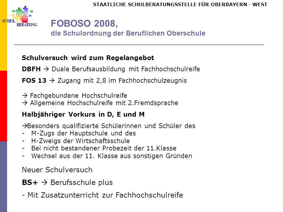 STAATLICHE SCHULBERATUNGSSTELLE FÜR OBERBAYERN WEST FOBOSO 2008, die Schulordnung der Beruflichen Oberschule Schulversuch wird zum Regelangebot DBFH D