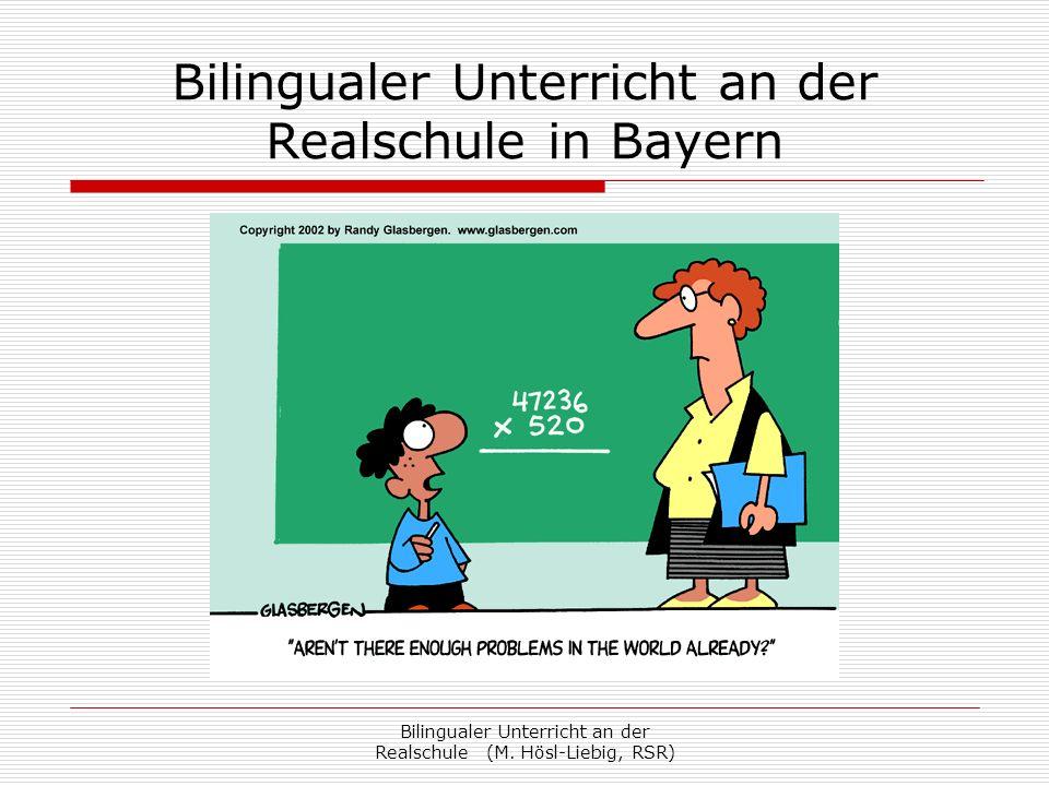 Bilingualer Unterricht an der Realschule (M. Hösl-Liebig, RSR) Bilingualer Unterricht an der Realschule in Bayern