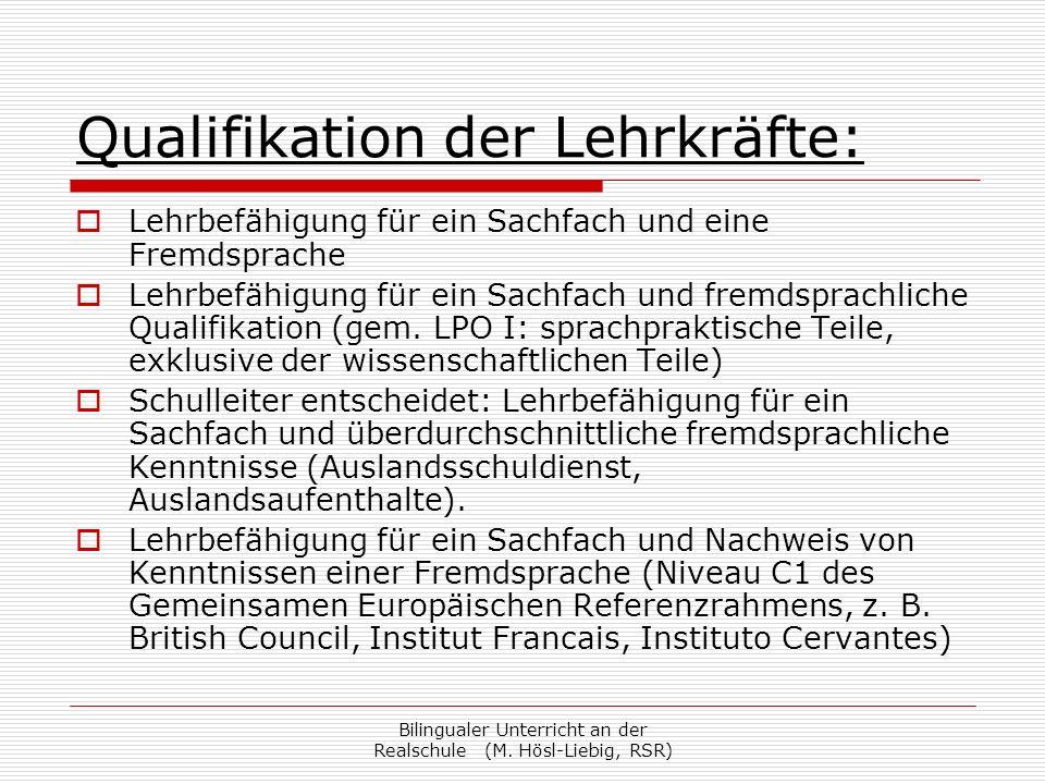 Bilingualer Unterricht an der Realschule (M. Hösl-Liebig, RSR) Qualifikation der Lehrkräfte: Lehrbefähigung für ein Sachfach und eine Fremdsprache Leh