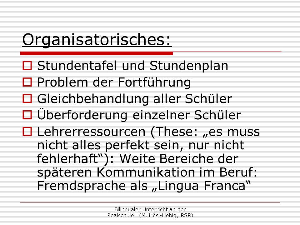 Bilingualer Unterricht an der Realschule (M. Hösl-Liebig, RSR) Organisatorisches: Stundentafel und Stundenplan Problem der Fortführung Gleichbehandlun