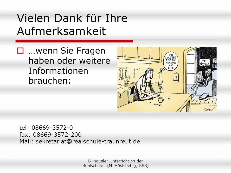 Bilingualer Unterricht an der Realschule (M. Hösl-Liebig, RSR) Vielen Dank für Ihre Aufmerksamkeit …wenn Sie Fragen haben oder weitere Informationen b