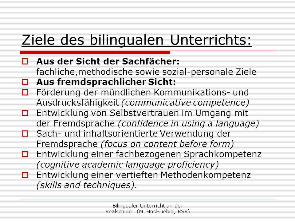 Bilingualer Unterricht an der Realschule (M. Hösl-Liebig, RSR) Ziele des bilingualen Unterrichts: Aus der Sicht der Sachfächer: fachliche,methodische